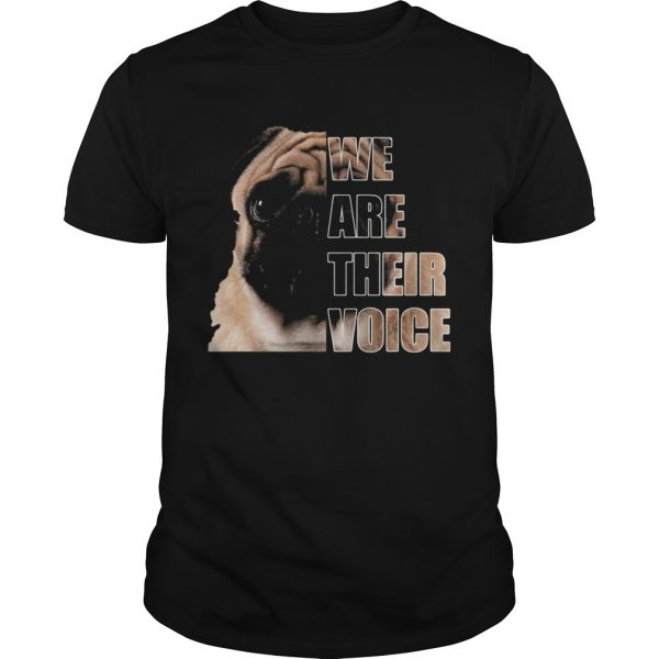 Pug dog we are their voice shirt