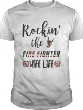 Rockin The Fire Fighter Wife Life Independence Day shirt