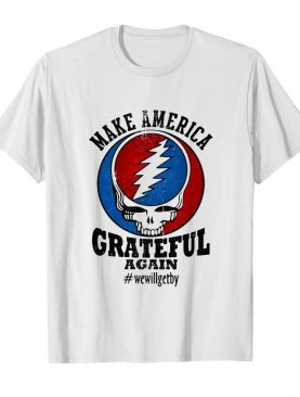 Skull make america grateful again we will get by shirt