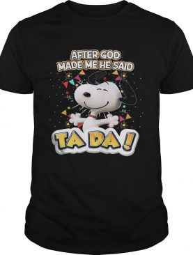 Snoopy after god made me he said ta da light shirt
