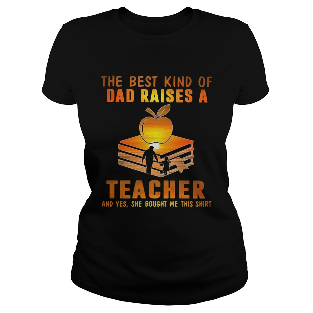 The best kind of dad raises a teacher and yes she bought me this  Classic Ladies
