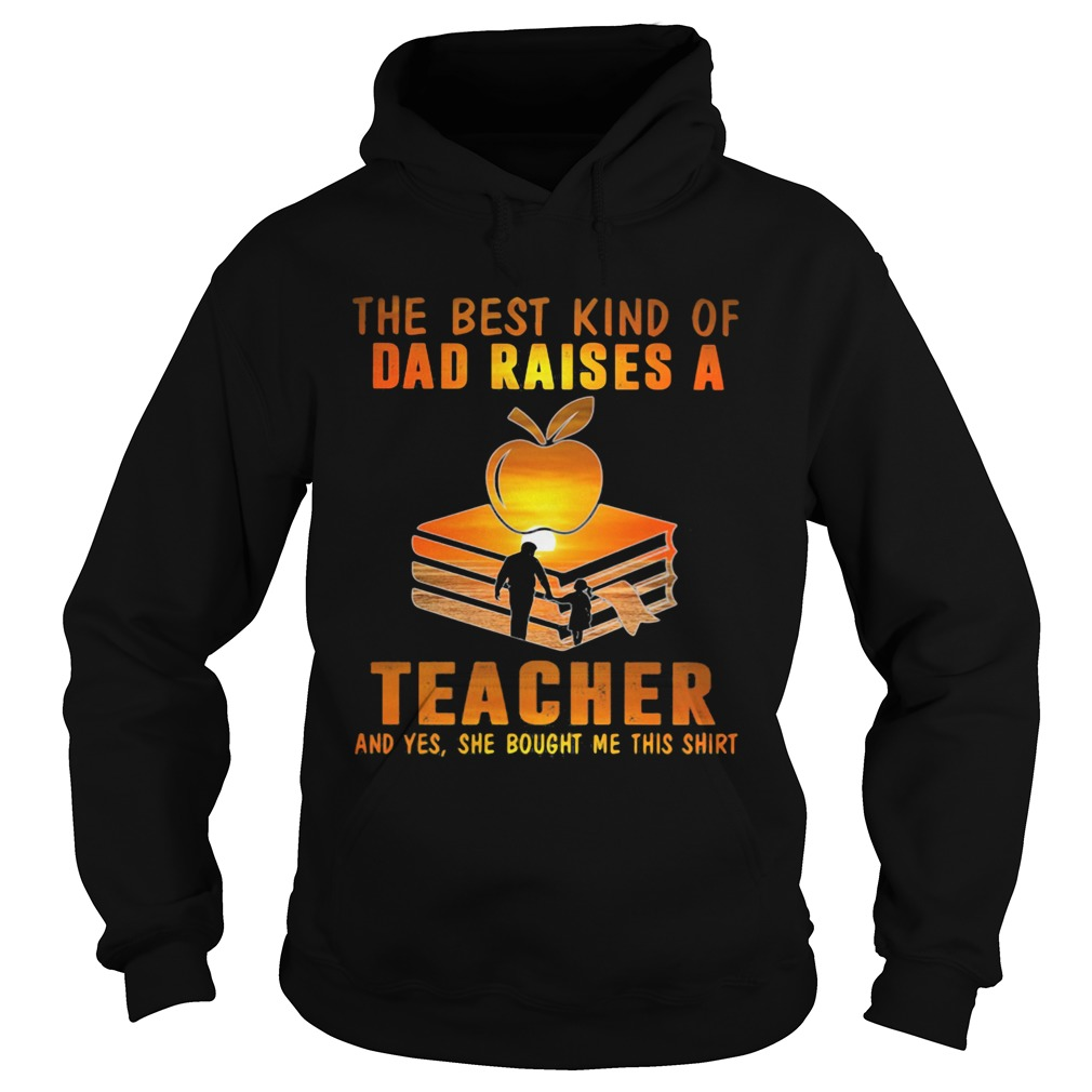 The best kind of dad raises a teacher and yes she bought me this  Hoodie