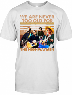 We Are Never Too Old For The Highwaymen Vintage Retro T-Shirt