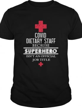 Covid dietary staff because superhero isnt an official job title shirt