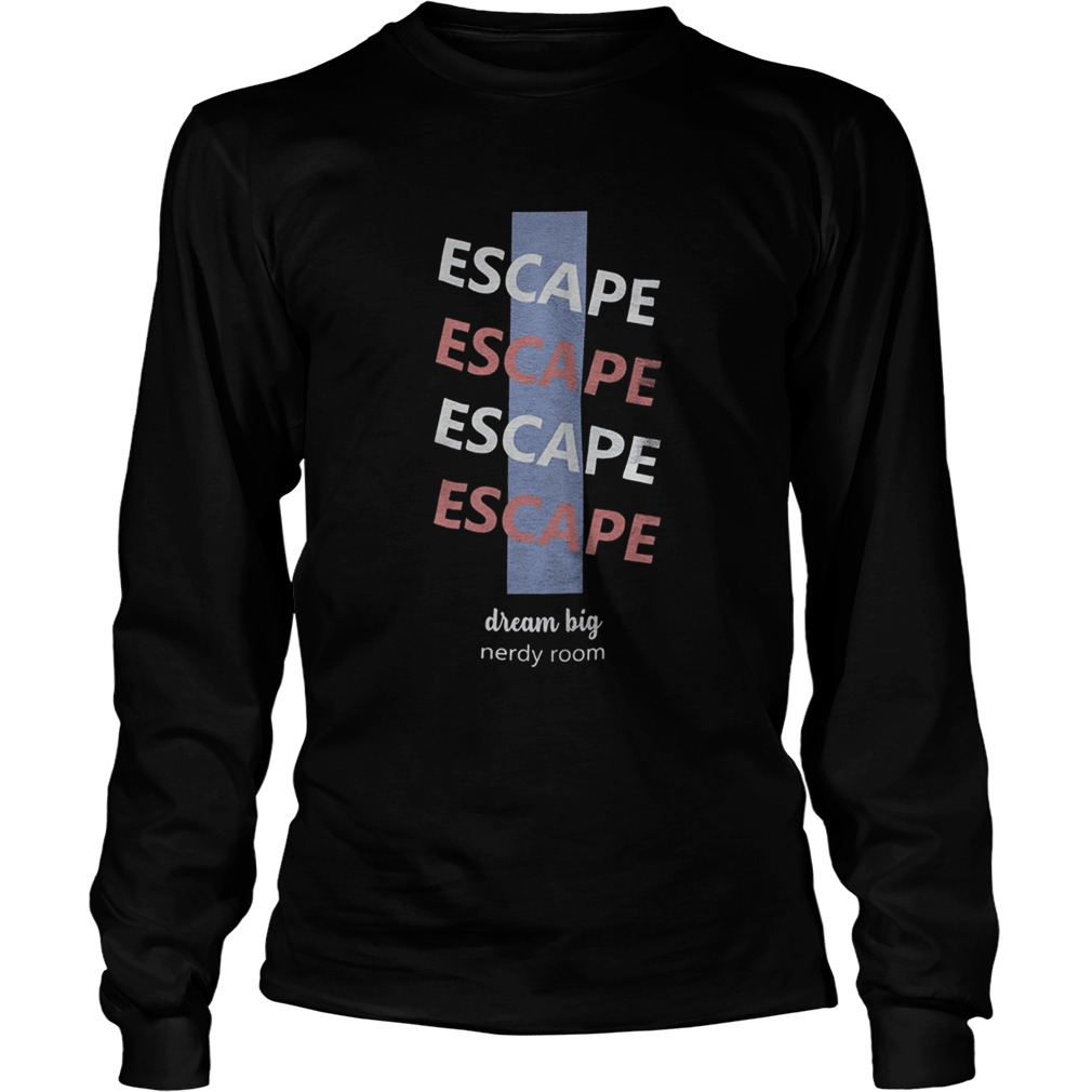 Escape dream big nerdy room  Long Sleeve