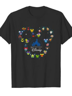Heart Mickey Mouse We Are Never Too Old For Disney shirt