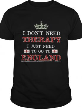 I Dont Need Therapy I Just Need To Go England shirt