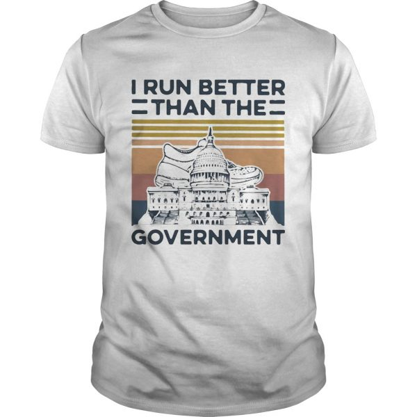 I Run Better Than The Government Vintage shirt