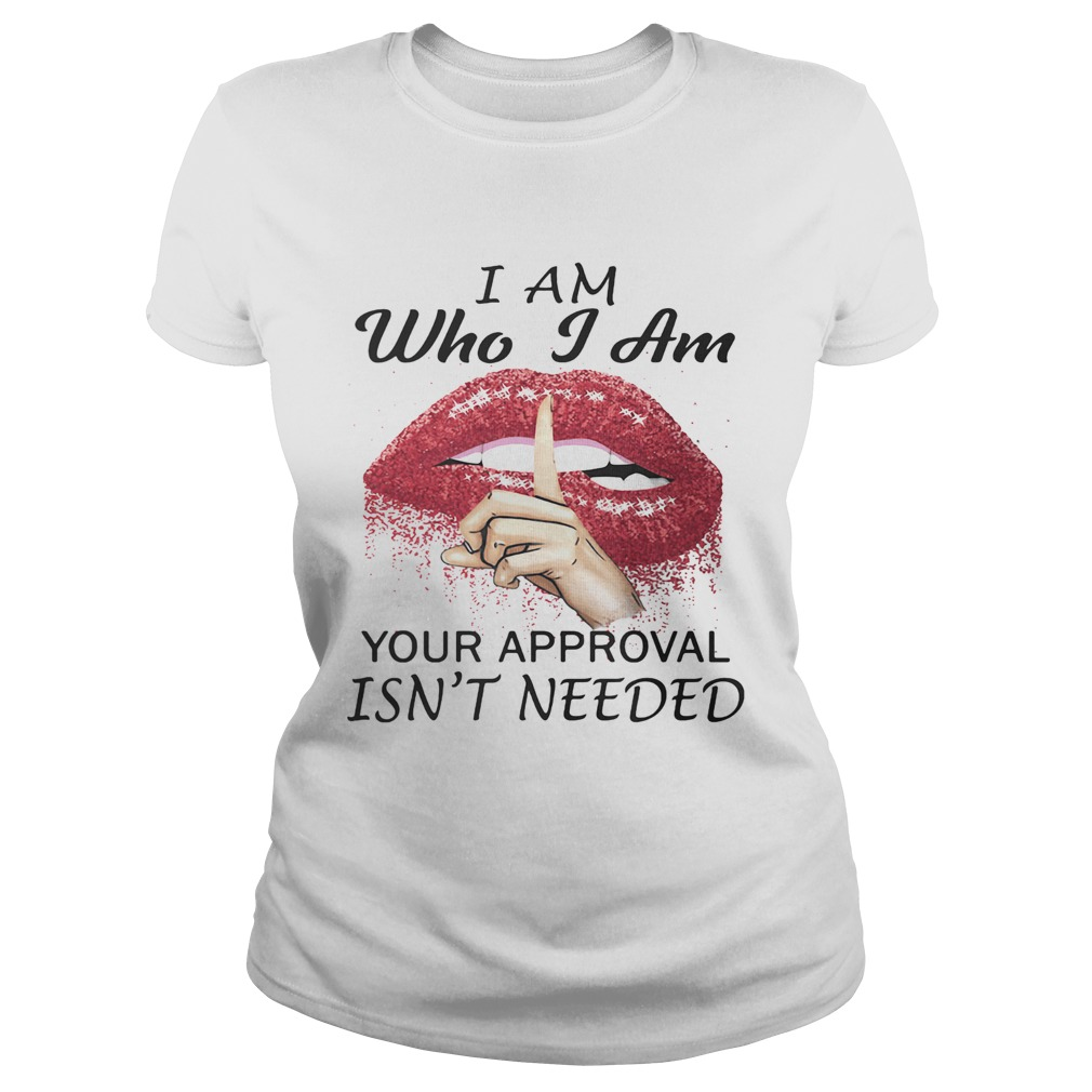 I am Who I am your approval isnt needed Lips Red  Classic Ladies