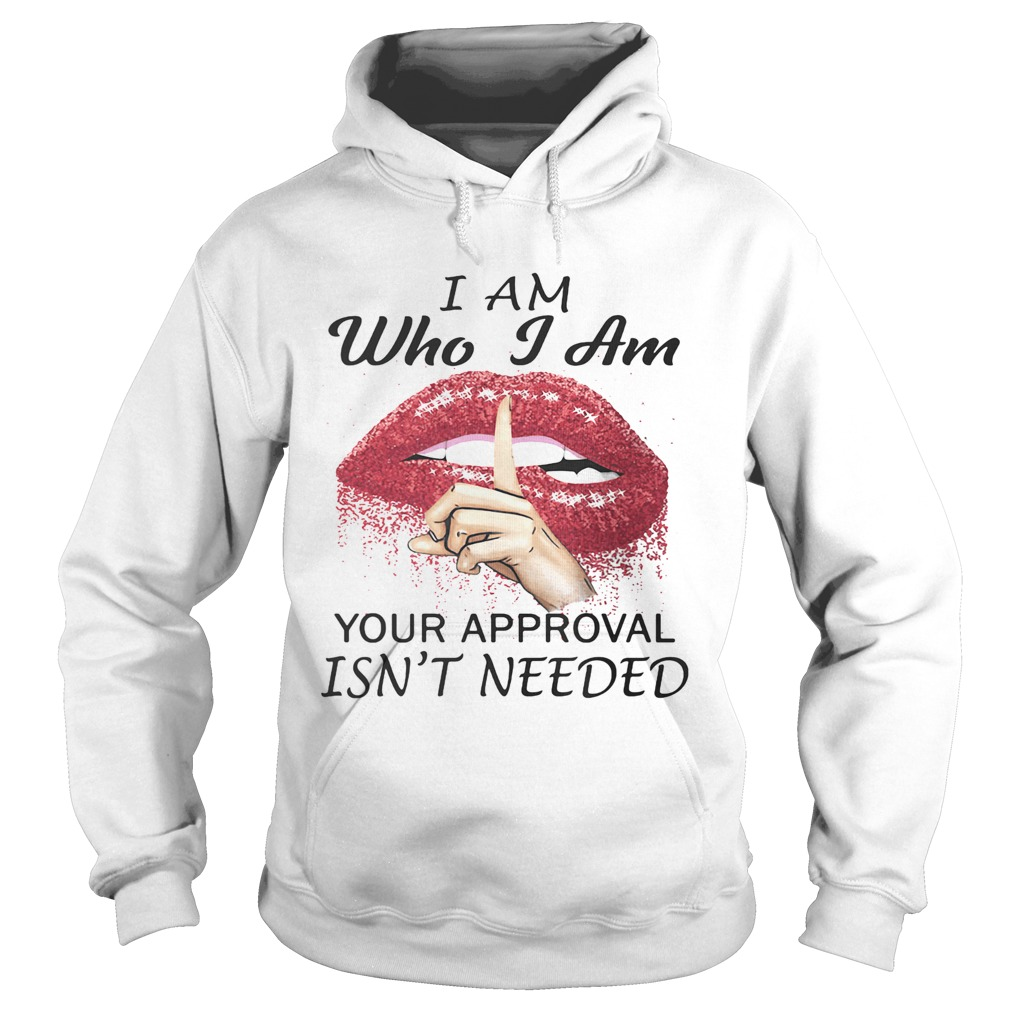 I am Who I am your approval isnt needed Lips Red  Hoodie
