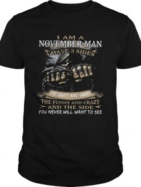 I am an november man I have 3 sides the quiet and sweet the funny and crazy and the side you never