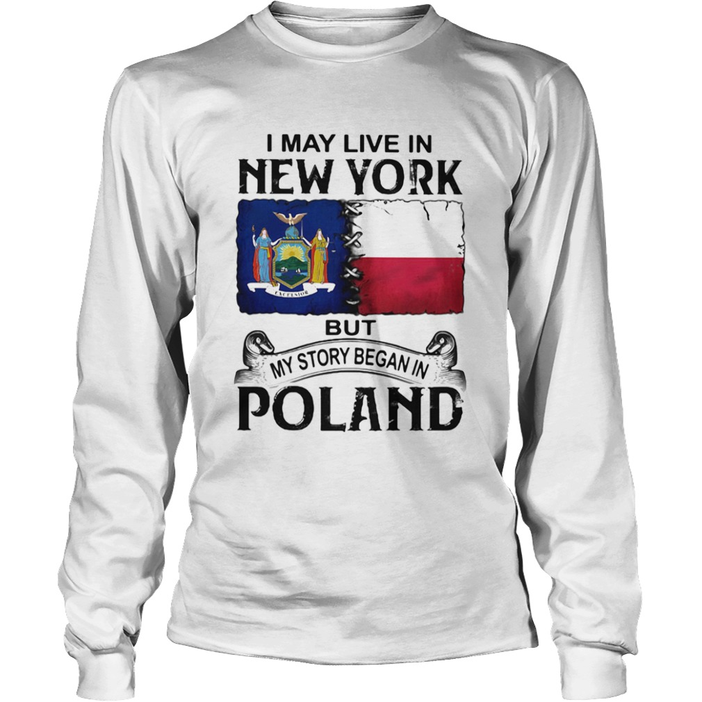 I may live in NEW YORK but my story began in POLAND  Long Sleeve