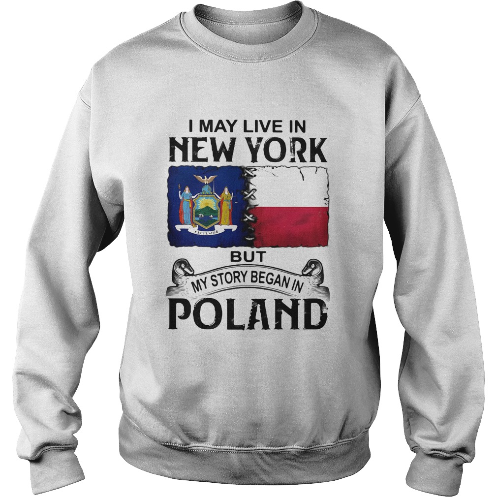 I may live in NEW YORK but my story began in POLAND  Sweatshirt