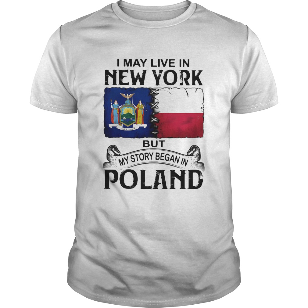 I may live in NEW YORK but my story began in POLAND  Unisex
