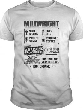Millwright warning sarcasm inside caution contents may vary in color 100 percent organic shirt