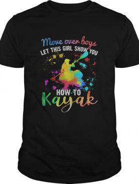Move Over Boys Let This Girl Show You How To Kayak Rowing shirt