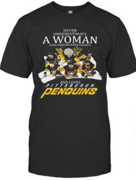 Never Underestimate A Woman Who Understands Hockey And Loves Pittsburgh Penguins Team T-Shirt
