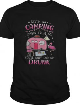 Never take camping advice from me youl only end up drunk flamingo shirt