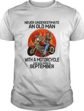 Never underestimate an old man with a motorcycle and was born in september sunset shirt