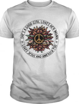Shes a good girl loves her mama loves jesus and america too peace independence day shirt