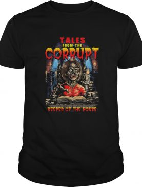 Tales from the corrupt keeper of the house shirt