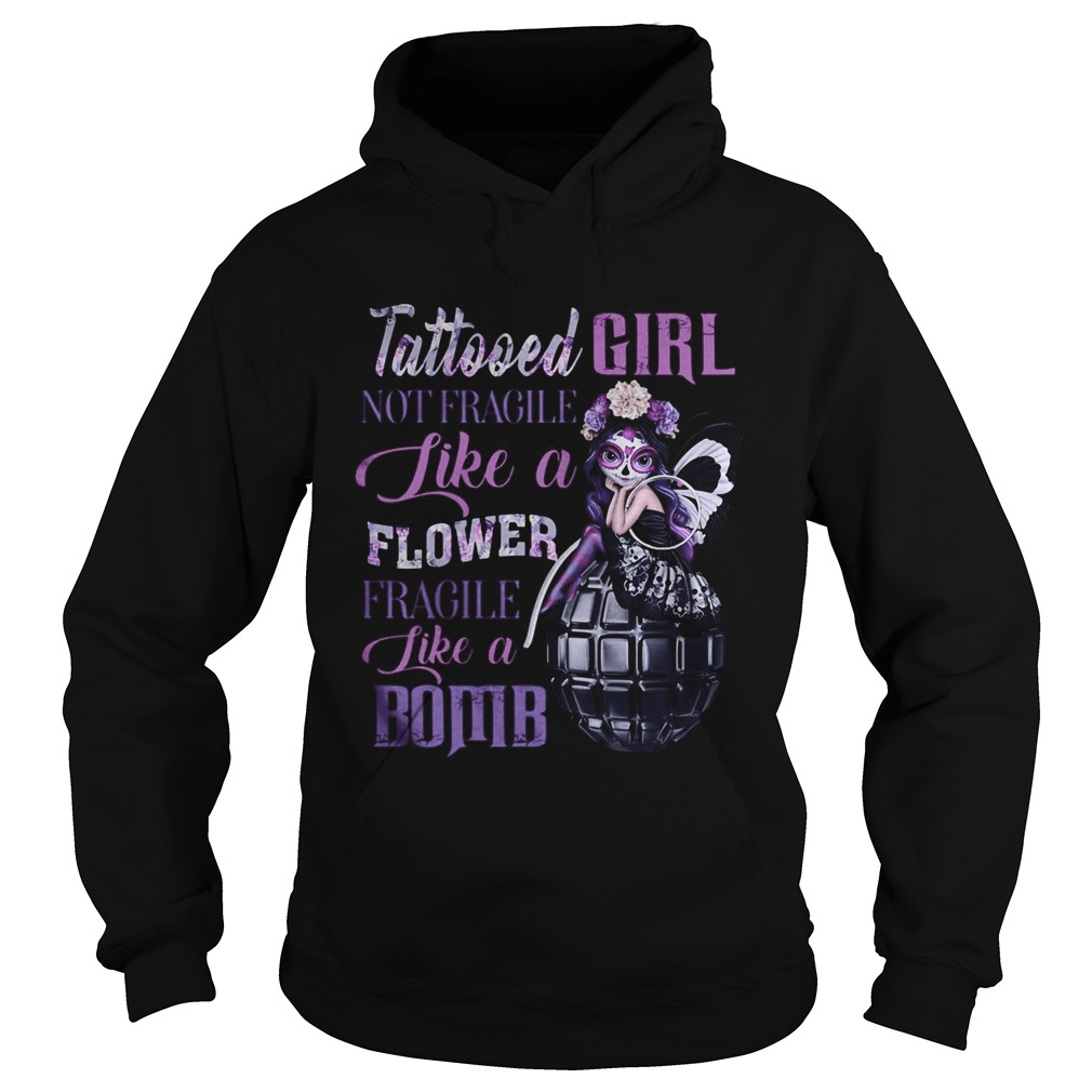 Tattooed girl not fragile like a flower fragile like a bomb  Hoodie