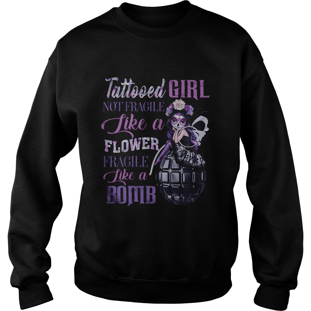 Tattooed girl not fragile like a flower fragile like a bomb  Sweatshirt