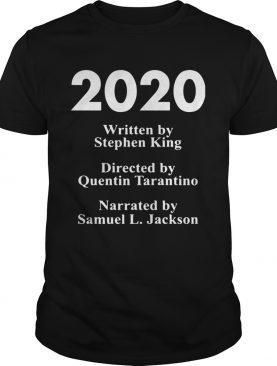 2020 written by Stephen king directed by Quentin Tarantino narrated by Samuel L Jackson shirt