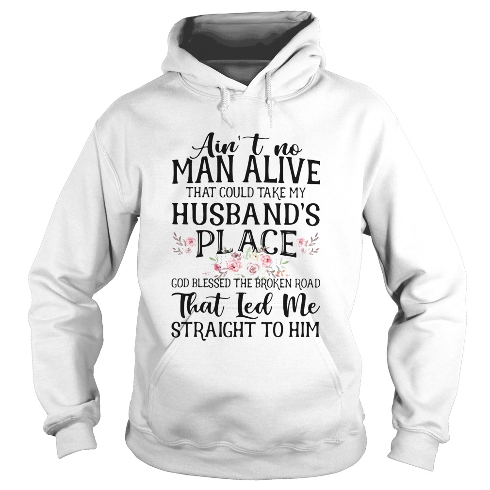 Aint no man alive that could take my husbands place god blessed the broken road that led me strai Hoodie