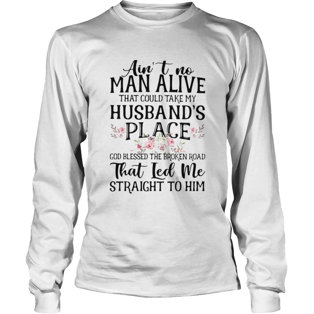 Aint no man alive that could take my husbands place god blessed the broken road that led me strai Long Sleeve
