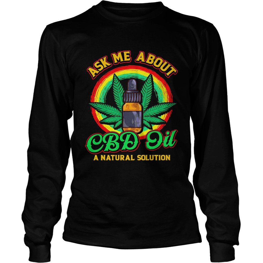 Ask Me About CBD Oil A Natural Solution Cannabidiol  Long Sleeve