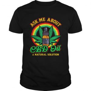 Ask Me About CBD Oil A Natural Solution Cannabidiol shirt