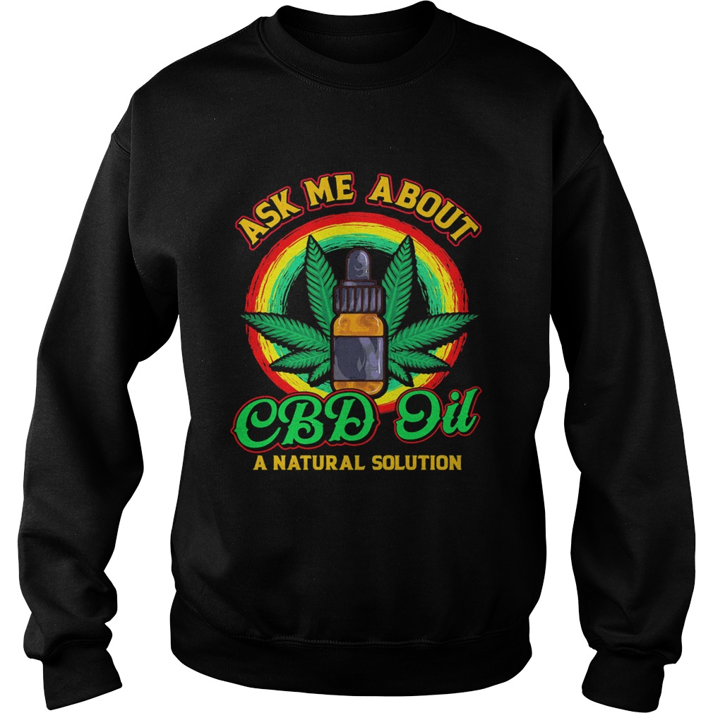 Ask Me About CBD Oil A Natural Solution Cannabidiol  Sweatshirt