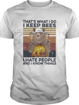 Bear Thats What I Do I Keep Bees I Hate People And I Know Things Beekeeper Vintage shirt