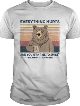 Bear everything hurts and you want me to smile fibromyalgia awareness vintage retro shirt