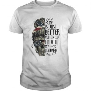 Camo Skull Life is just better when Im with my husband shirt