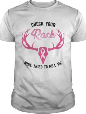 Check Your Rack Mine Tried To Kill Me Deer Cancer Awareness shirt