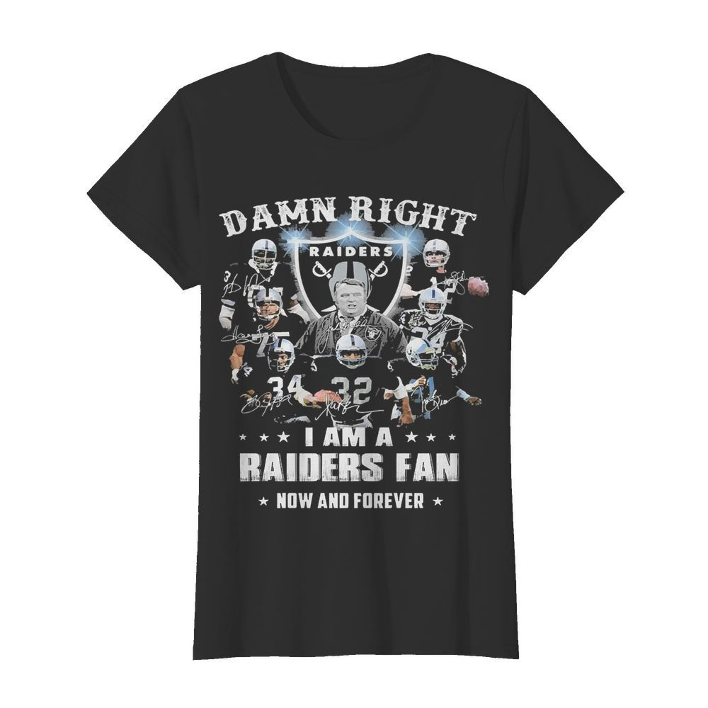 Damn Right I Am A Raiders Fan Now And Forever  Classic Women's T-shirt
