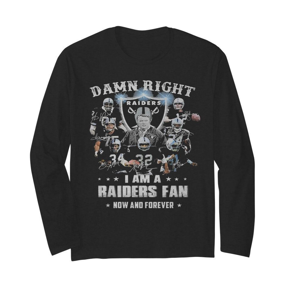 Damn Right I Am A Raiders Fan Now And Forever  Long Sleeved T-shirt