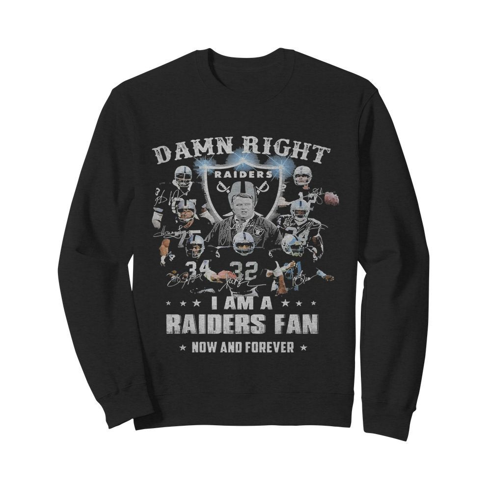 Damn Right I Am A Raiders Fan Now And Forever  Unisex Sweatshirt
