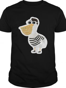 Duck Stop Acting Like A Disgruntled Pelican shirt