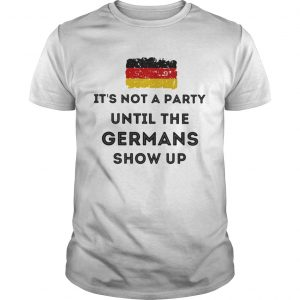 Flag Its not a party until the Germans show up shirt