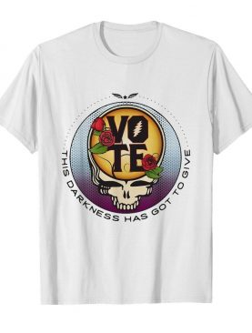 Grateful Dead Vote This Darkness Has Got To Give shirt