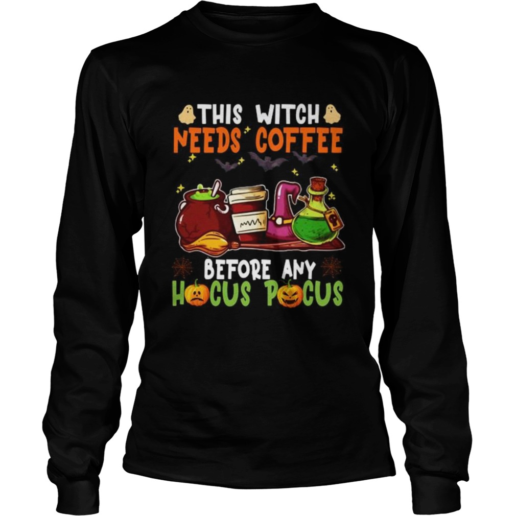 Halloween this witch needs coffee before any hocus pocus ghost and pumpkin  Long Sleeve