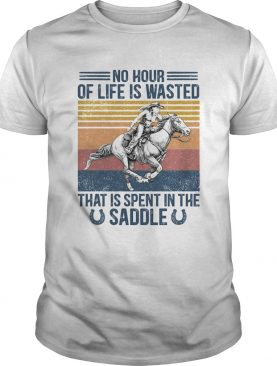 Horse No hour of life is wasted that is spent in the saddle vintage retro shirt