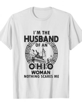 I'm the husband of an ohio woman nothings scares me shirt