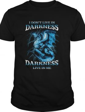 I Dont Live In Darkness Darkness Live In Me shirt