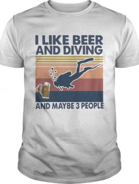 I Like Beer And Diving And Maybe 3 People Vintage Retro shirt