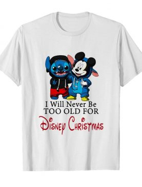 I Will Never Be Too Old For Disney Christmas shirt