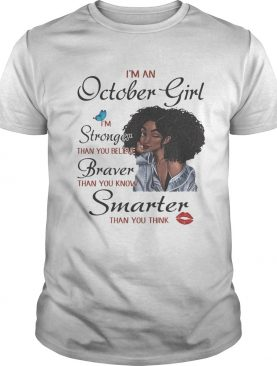 Im A October Girl Im Stronger Than You Believe Braver Than You Know Smarter Than You Think Black